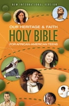 NIV, Our Heritage and Faith Holy Bible for African-American Teens, eBook by Cheryl and Wade Hudson