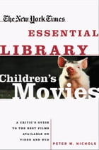 New York Times Essential Library: Children's Movies: A Critic's Guide to the Best Films Available on Video and DVD by Peter M. Nichols