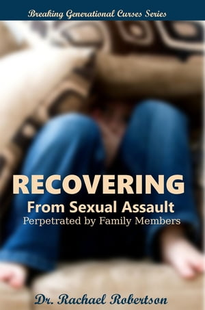 Recovering from Sexual Assault by Family Members: Breaking Generational Curses: When Child Protective Services Takes Your Children