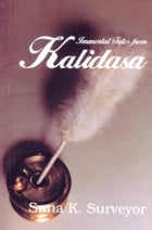 Immortal Tales From Kalidasa by Suna K. Surveyor