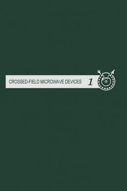 Book Crossed-field Microwave Devices V3: Principal Elements of Crossed-Field Devices by Mourier, G