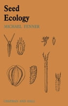 Seed Ecology by M.W. Fenner