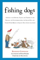 Fishing Dogs: A Guide to the History, Talents, and Training of the Baildale, the Flounderhounder…