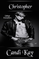 Christopher: College Encounters, #1 by Candi Kay