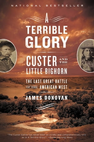 A Terrible Glory Custer and the Little Bighorn - the Last Great Battle of the American West