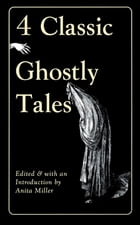 Four Classic Ghostly Tales by Anita Miller
