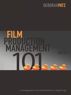Film Production Management 101, 2nd Edition: Management and Coordination in a Digital Age…