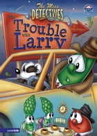 The Mess Detectives: The Trouble with Larry / VeggieTales by Doug Peterson