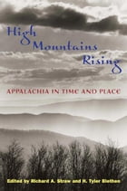 High Mountains Rising: APPALACHIA IN TIME AND PLACE by Richard A. Straw