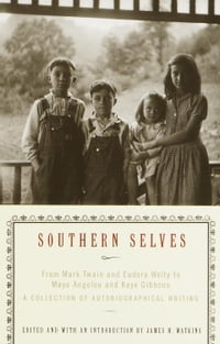 Southern Selves: From Mark Twain and Eudora Welty to Maya Angelou and Kaye Gibbons--A Collection of…