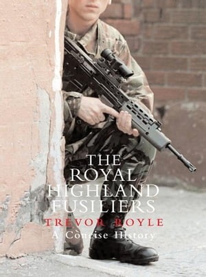 The Royal Highland Fusiliers A Concise History