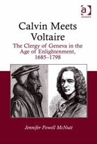 Calvin Meets Voltaire: The Clergy of Geneva in the Age of Enlightenment, 1685–1798