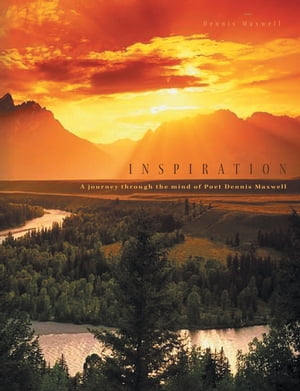 Inspiration: A Journey Through the Mind of Poet Dennis Maxwell