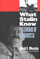 What Stalin Knew: The Enigma of Barbarossa by David E. Murphy
