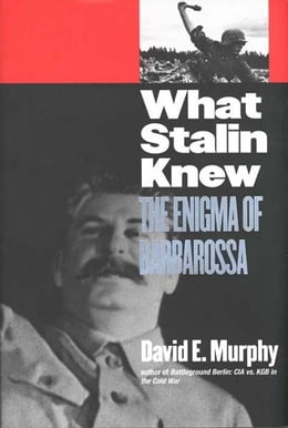 Book What Stalin Knew: The Enigma of Barbarossa by David E. Murphy