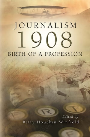 Journalism 1908 Birth of a Profession
