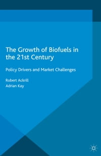 The Growth of Biofuels in the 21st Century: Policy Drivers and Market Challenges