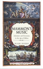 Mammon's Music: Literature and Economics in the Age of Milton