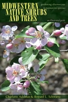 Midwestern Native Shrubs and Trees: Gardening Alternatives to Nonnative Species: An Illustrated Guide by Charlotte Adelman