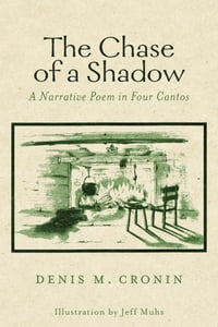The Chase of a Shadow: A Narrative Poem in Four Cantos