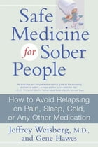 Safe Medicine For Sober People: How to Avoid Relapsing on Pain, Sleep, Cold, or Any Other Medication