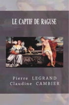 LE CAPTIF DE RAGUSE by Pierre  LEGRAND