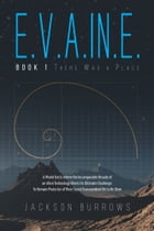 E.V.A.IN.E.: Book 1 There Was a Place by Jackson Burrows