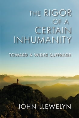 Book The Rigor of a Certain Inhumanity: Toward a Wider Suffrage by John Llewelyn