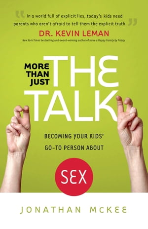 More Than Just the Talk Becoming Your Kids' Go-To Person About Sex