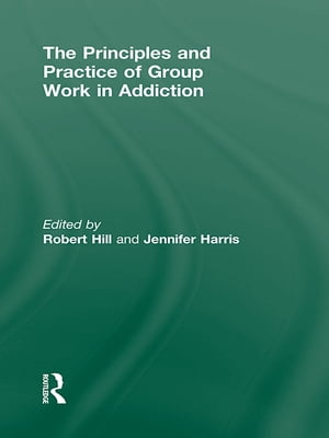The Principles and Practice of Group Work in Addictions