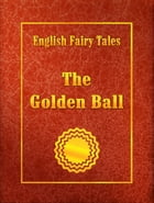 The Golden Ball by English Fairy Tales