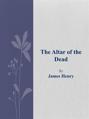 The Altar of the Dead by James Henry
