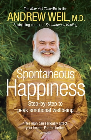 Spontaneous Happiness Step-by-step to peak emotional wellbeing
