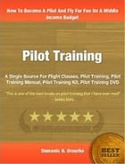 Pilot Training: A Single Source For Flight Classes, Pilot Training, Pilot Training Manual, Pilot Training Kit, Pilot by Domonic N. Orourke