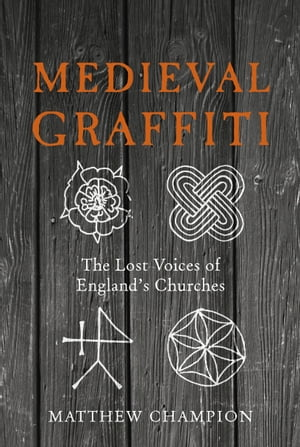 Medieval Graffiti The Lost Voices of England's Churches