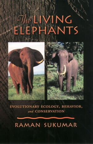 The Living Elephants Evolutionary Ecology,  Behaviour,  and Conservation