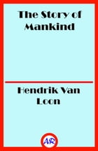 The Story of Mankind (Illustrated) by Hendrik Van Loon