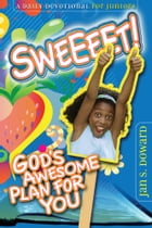 Sweeeet!: God's Awesome Plan For You by Jan S. Dawson