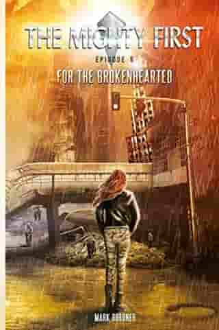The Mighty First, Episode 5, For The Brokenhearted: The Mighty First series, #5 by Mark Bordner