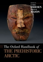 The Oxford Handbook of the Prehistoric Arctic by T. Max Friesen