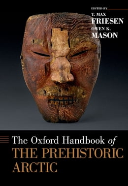 Book The Oxford Handbook of the Prehistoric Arctic by T. Max Friesen