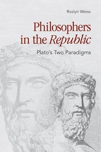"Philosophers in the ""Republic"": Plato's Two Paradigms"