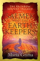 Salmek and the Earth Keepers: Book 2 in the Rainbow Serpent Trilogy by Maria Grima