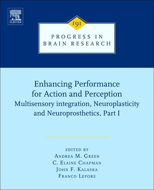 Enhancing Performance for Action and Perception Multisensory integration, Neuroplasticity and Neuroprosthetics, Part I