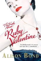 The Truth about Ruby Valentine by Alison Bond