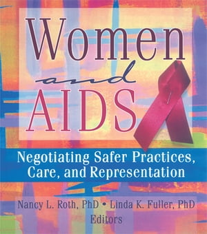 Women and AIDS Negotiating Safer Practices,  Care,  and Representation