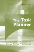 The Task Planner: An Intervention Resource for Human Service Professionals by William Reid