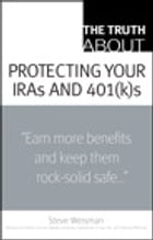 The Truth About Protecting Your IRAs and 401(k)s by Steve Weisman