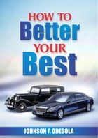 How To Better Your Best by Johnson F. Odesola