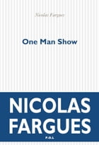 One Man Show by Nicolas Fargues